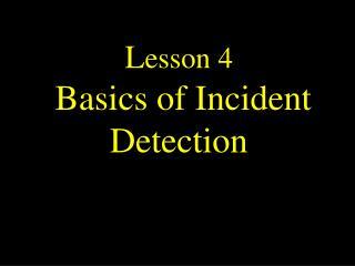 L esson 4  Basics of Incident Detection