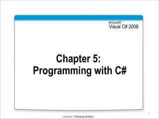 Chapter  5:   Programming with C#