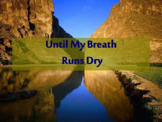 Until My Breath  Runs Dry