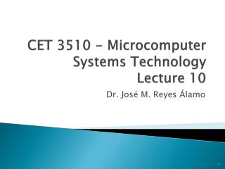 CET 3510 - Microcomputer Systems Technology Lecture 10