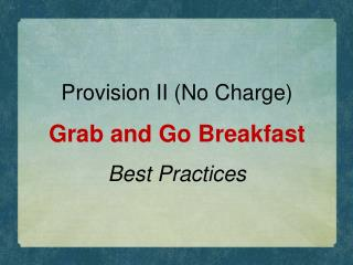 Provision II (No Charge)  Grab and Go Breakfast  Best Practices