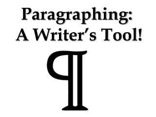 Paragraphing:  A Writer's Tool!