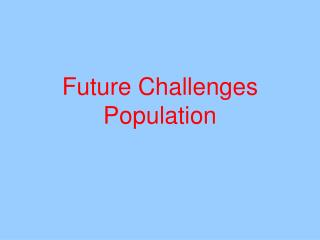 Future Challenges Population