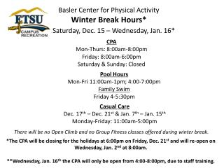 Basler Center for Physical Activity  Winter Break Hours* Saturday, Dec. 15 – Wednesday, Jan. 16*