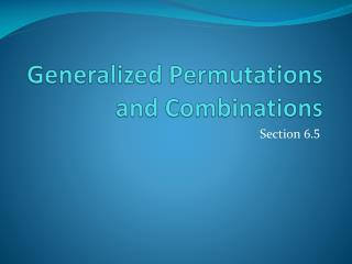 Generalized Permutations and Combinations