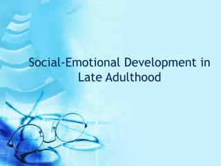 Social-Emotional Development in Late Adulthood