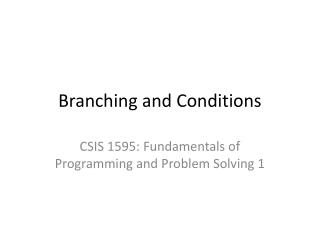 Branching and Conditions