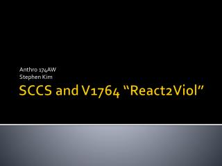"SCCS and V1764 ""React2Viol"""