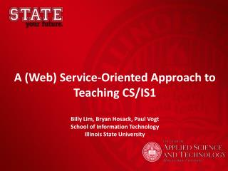 A  (Web)  Service-Oriented Approach to Teaching CS/IS1 Billy Lim, Bryan Hosack, Paul Vogt