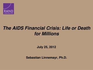 The AIDS Financial Crisis: Life or Death for Millions