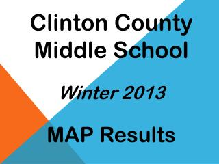 Clinton County Middle School Winter 2013 MAP Results