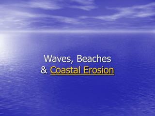 Waves, Beaches  &  Coastal Erosion