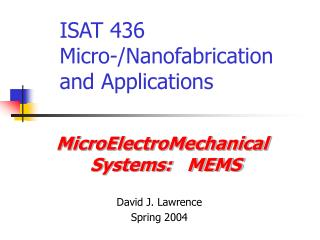 ISAT 436 Micro-/Nanofabrication and Applications