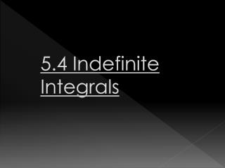 5.4 Indefinite Integrals