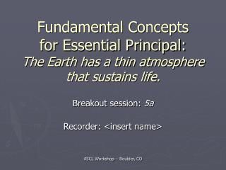 Fundamental Concepts for Essential Principal: The Earth has a thin atmosphere that sustains life.