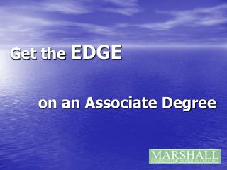 Get the  EDGE  on an Associate Degree