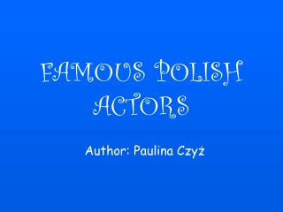 FAMOUS POLISH ACTORS