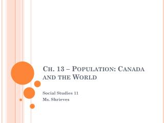 Ch. 13 – Population: Canada and the World