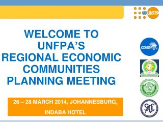 WELCOME TO UNFPA�S   REGIONAL ECONOMIC COMMUNITIES PLANNING MEETING