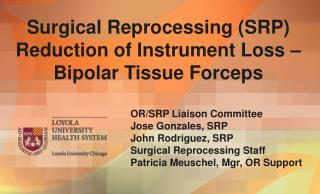 Surgical Reprocessing (SRP) Reduction of Instrument Loss – Bipolar Tissue Forceps