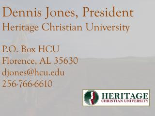 Dennis Jones, President Heritage Christian University P.O. Box HCU Florence, AL  35630
