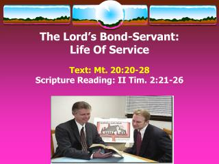 The Lord's Bond-Servant:  Life  Of Service Text:  Mt. 20:20-28 Scripture Reading:  II Tim. 2:21-26