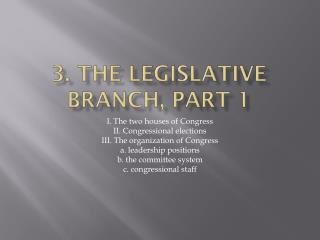 3. The  legislative branch , part 1