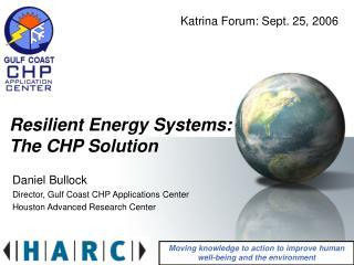 Daniel Bullock Director, Gulf Coast CHP Applications Center Houston Advanced Research Center