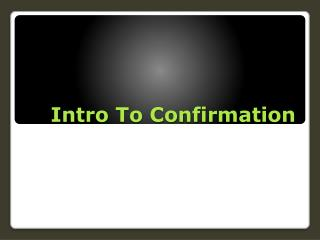 Intro To Confirmation