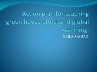Action plan for teaching green house effect and global warming.