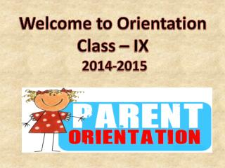 Welcome to Orientation Class – IX  2014-2015