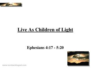 Live As Children of Light Ephesians 4:17 - 5:20