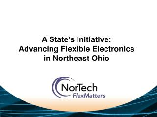 A State's Initiative:   Advancing Flexible Electronics  in Northeast Ohio