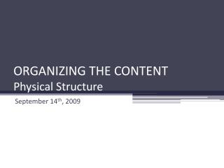 ORGANIZING THE CONTENT Physical Structure