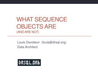 What Sequence objects  are  (and Are Not)