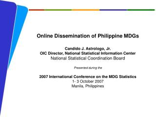 Online Dissemination of Philippine MDGs Candido  J.  Astrologo , Jr.