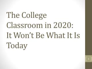 The College Classroom in 2020: It Won't Be What It Is Today
