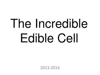 The Incredible Edible Cell