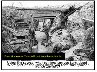 Using the source, what opinions can you form about trench  w arfare?