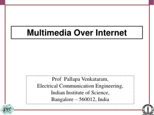 Prof  Pallapa Venkataram, Electrical Communication Engineering, Indian Institute of Science,  Bangalore   560012, India