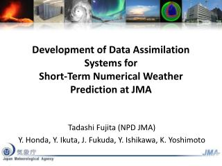 Development of Data Assimilation Systems for Short-Term Numerical Weather Prediction at JMA