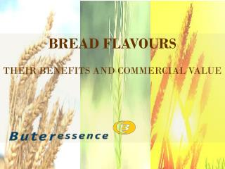 BREAD FLAVOURS THEIR BENEFITS AND COMMERCIAL VALUE