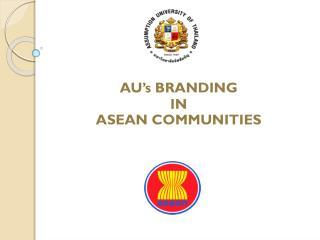 AU's  BRANDING  IN  ASEAN  COMMUNITIES