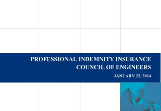 PROFESSIONAL INDEMNITY INSURANCE COUNCIL OF ENGINEERS JANUARY 22, 2014