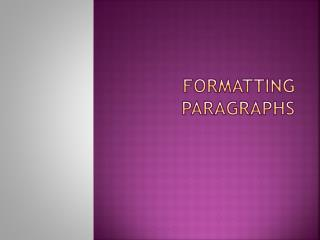 FORMATTING PARAGRAPHS