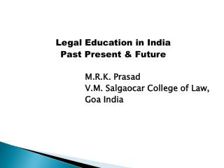 Legal Education in India  Past Present  Future  M.R.K. Prasad V.M. Salgaocar College of Law, Goa India