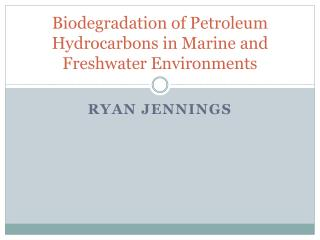 Biodegradation of Petroleum Hydrocarbons in Marine and Freshwater Environments
