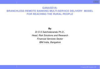 GANASEVA: BRANCHLESS REMOTE BANKING MULTI-SERVICE DELIVERY  MODEL  FOR REACHING THE RURAL PEOPLE
