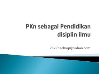 PKn sebagai Pendidikan disiplin ilmu