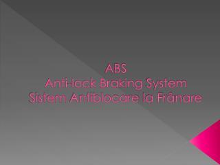 ABS Anti-lock Braking  System Sistem Antiblocare  la Fr â nare
